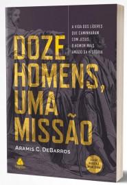 Doze Homens Uma Missao- Aramis C.Barros