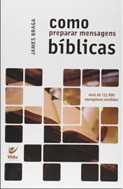 Como Preparar Mensagens Biblicas James Braga