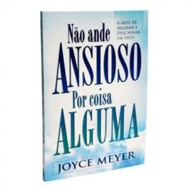 NÃO ANDE ANSIOSO POR COISA ALGUMA Joyce Meyer