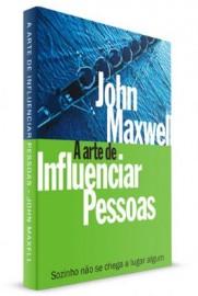 Arte De Influenciar Pessoas  John Maxwell