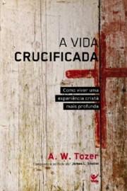 Vida Crucificada  A.W. Tozer