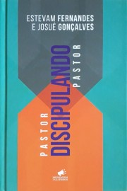 Pastor Discipulando Pastor - Josue Goncalves