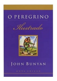 O Peregrino Ilustrado John Bunyan
