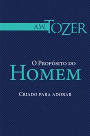 LIVRO O PROPOSITO DO HOMEM A.W. TOZER