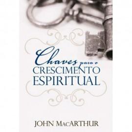 Chaves Para O Crescimento Espiritual  John Macarthur