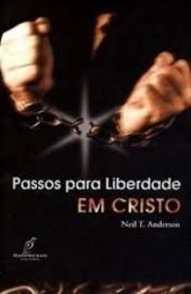 Passos Para Liberdade Em Cristo  Neil  Anders