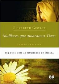 Mulheres Que Amaram A Deus Elizabeth George