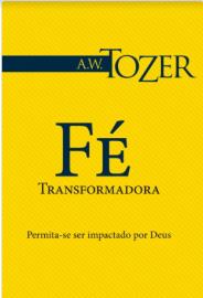 Livro Fe Transformadora  A.W.Tozer