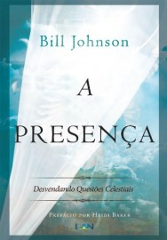 LIVRO A PRESENÇA  BILL JOHNSON