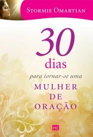 30 Dias Para Tornar Se Uma mulher de oração  Stormie Omartian