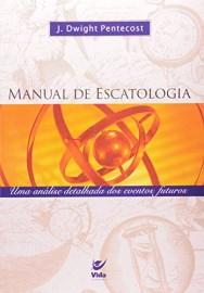 Manual De Escatologia J.Dwight Pentecost